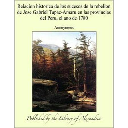 Relacion historica de los sucesos de la rebelion de Jose Gabriel Tupac-Amaru en las provincias del Peru, el ano de 1780 - eBook - Dia De Halloween En Peru