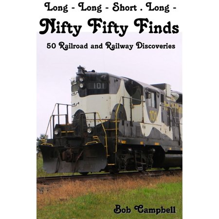 Nifty Fifty Finds, 50 Railroad and Railway Discoveries: Long - Long - Short . Long - - eBook