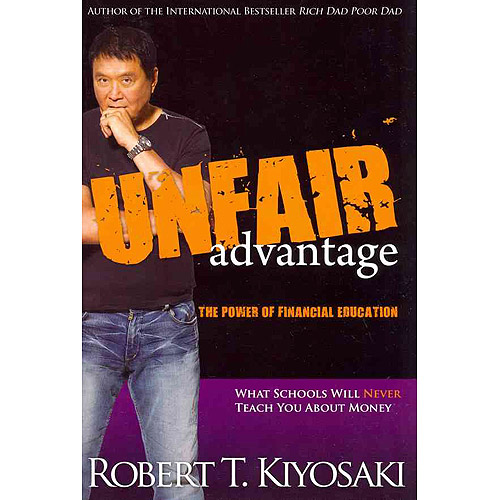 Unfair Advantage: The Power of Financial Education: What Schools Will Never Teach You About Money