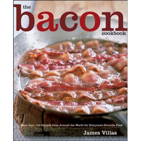The Bacon Cookbook : More than 150 Recipes from Around the World for Everyone