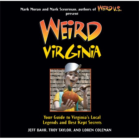 Weird Virginia : Your Guide to Virginia's Local Legends and Best Kept