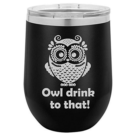 12 oz Double Wall Vacuum Insulated Stainless Steel Stemless Wine Tumbler Glass Coffee Travel Mug With Lid Owl Drink To That Funny (Black) (Funny Coffee Travel Mugs)
