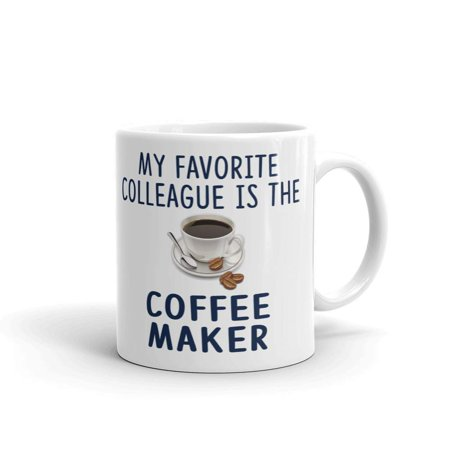 My Favorite Colleague is the Coffee Maker Tea Ceramic Mug Office Work Cup Gift