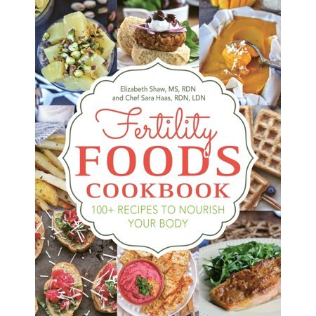 Fertility Foods : 100+ Recipes to Nourish Your Body While Trying to