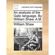 An Analysis of the Galic Language. by William Shaw, A.M.