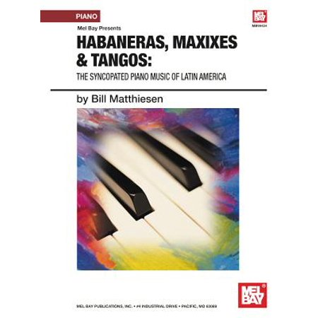 Habaneras, Maxixes & Tangoes : The Syncopated Piano Music of Latin America