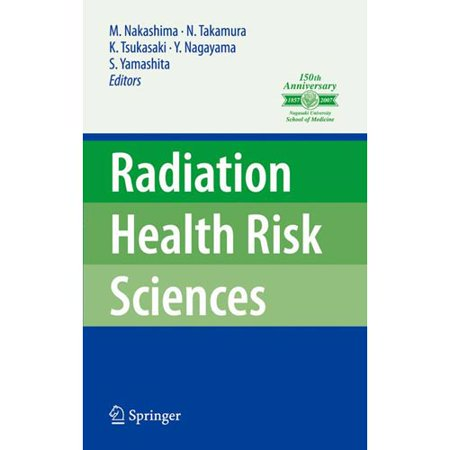 Radiation Health Risk Sciences: Proceedings of the First International Symposium of the Nagasaki University Global COE Program