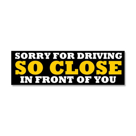 Blank Car Magnets (CafePress - Sorry For Driving So Close In Front Of You - Car Magnet 10 x)