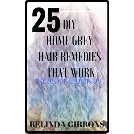 25 DIY Home Gray Hair Remedies That Work - eBook