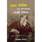 Oscar Wilde and Contemporary Irish Drama: Learning to Be Oscar's Contemporary (Hardcover)
