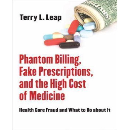 Phantom Billing  Fake Prescriptions  And The High Cost Of Medicine  Health Care Fraud And What To Do About It