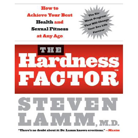 The Hardness Factor (Tm) : How to Achieve Your Best Health and Sexual Fitness at Any