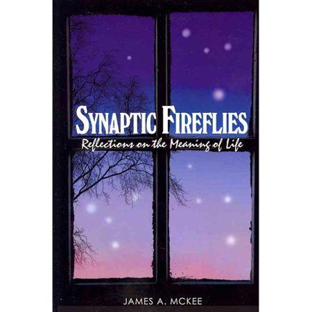 Synaptic Fireflies  Reflections On The Meaning Of Life