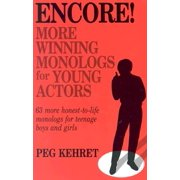 Encore! More Winning Monologs for Young Actors : 63 More Honest-To-Life Monologs for Teenage Boys and Girls