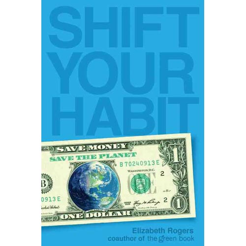 Shift Your Habit: Easy Ways to Save Money, Simplify Your Life, and Save the Planet