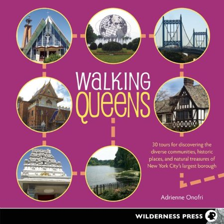 New York Places - Walking Queens : 30 Tours for Discovering the Diverse Communities, Historic Places, and Natural Treasures of New York City's Largest Borough