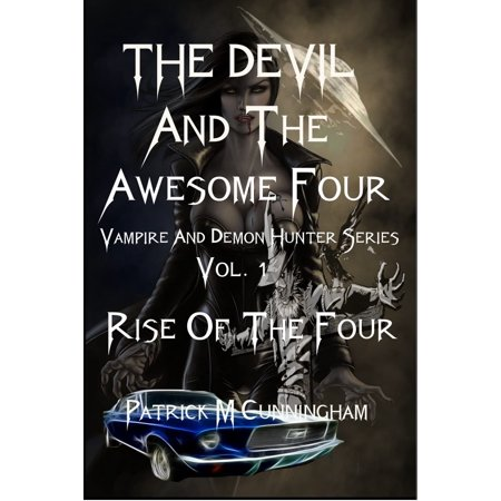 The Devil and the Awesome Four Vampire and Demon Hunter series Vol. 1 Rise Of The Four New Adult Fiction That Kicks Ass. - eBook](Kickass Costumes)