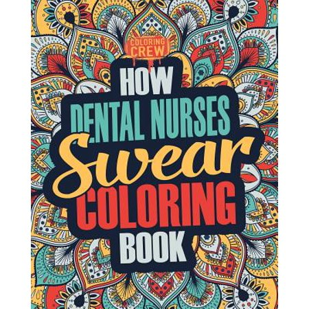 How Dental Nurses Swear Coloring Book: A Funny, Irreverent, Clean ...