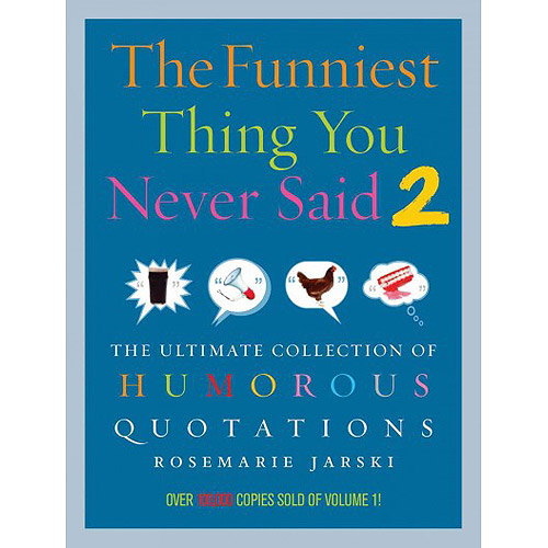 The Funniest Thing You Never Said 2: The Ultimate Collection of Humourous Quotations