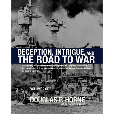 Deception, Intrigue, and the Road to War (Vol. 2 of 2) : A Chronology of Significant Events Detailing President Franklin D. Roosevelt's Successful Effort to Bring a United America Into the War Against Germany During the Second World (Five Significant Events Of The Revolutionary War)