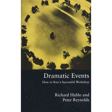 Dramatic Events : How to Run a Workshop for Theater, Education or Business