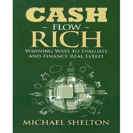 Cash Flow Rich  Winning Ways To Evaluate And Finance Real Estate