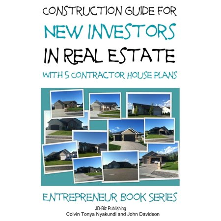 Construction Guide For New Investors in Real Estate: With 5 Ready to Build Contractor Spec House Plans - (Real Estate House)