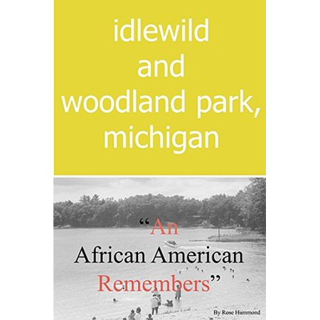 Idlewild Park - Idlewild and Woodland Park, Michigan an African American Remembers