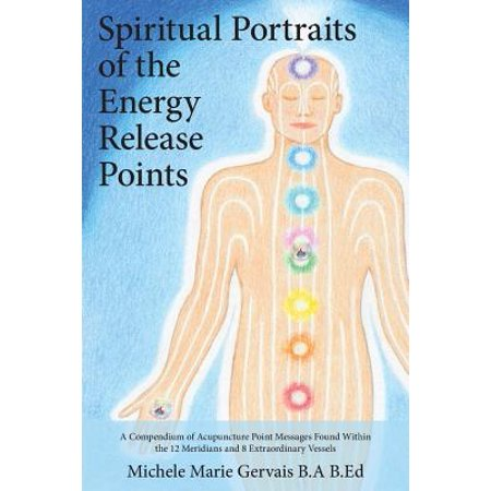 Spiritual Portrait (Spiritual Portraits of the Energy Release Points : A Compendium of Acupuncture Point Messages Found Within the 12 Meridians and 8 Extraordinary Vessels)