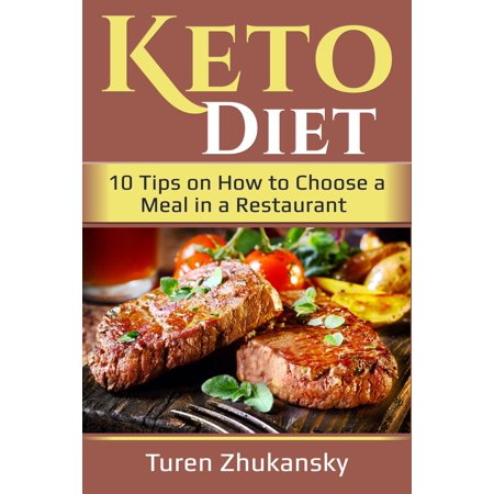 Keto Diet. 10 Tips on How to Choose a Meal in a Restaurant - eBook (10 Diet Tips)
