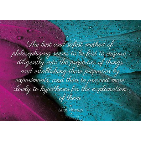 Isaac Newton - Famous Quotes Laminated POSTER PRINT 24x20 - The best and safest method of philosophizing seems to be first to inquire diligently into the properties of things, and establishing