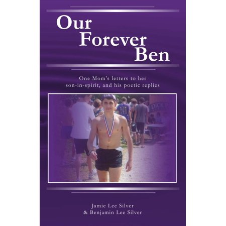 Our Forever Ben : Letters from a Loving Mom to Her Son in Spirit, And His Poetic Replies