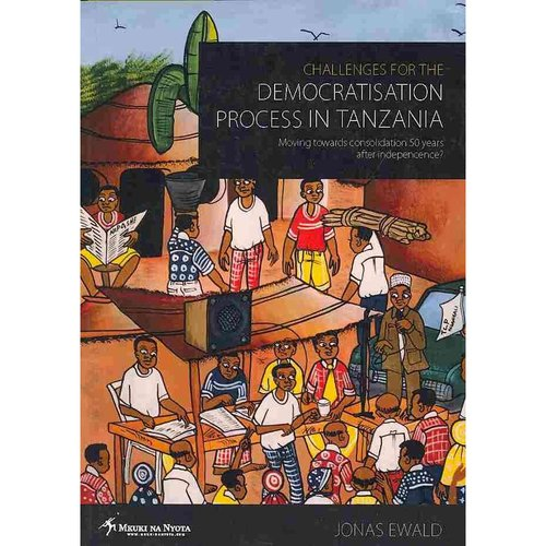 Challenges for the Democratisation Process in Tanzania: Moving Towards Consolidation Years After Independence?