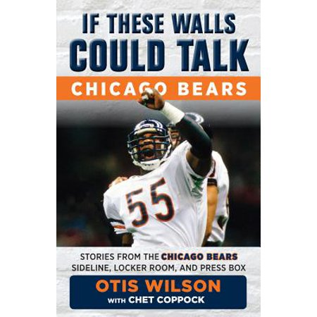 If These Walls Could Talk: Chicago Bears : Stories from the Chicago Bears Sideline, Locker Room, and Press Box