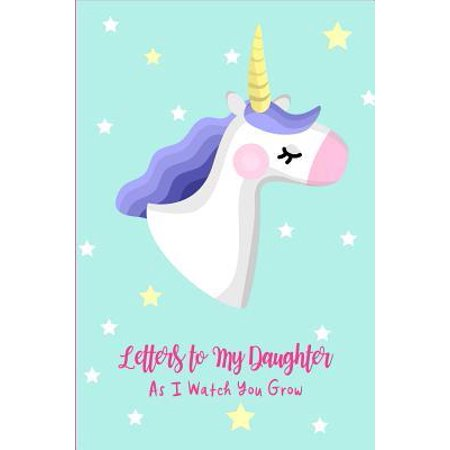 Letters to My Daughter As I Watch You Grow: Cute Unicorn Keepsake Memory Journal, Gift Ideas for a New Parent, Small Blank Lined Diary to Write In Paperback ()