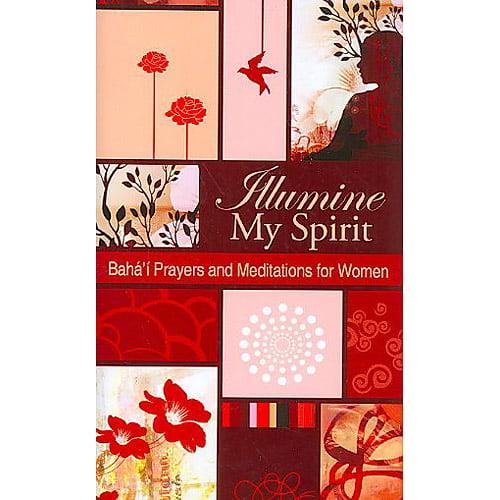 Illumine My Spirit: Baha'i Prayers and Meditations for Women