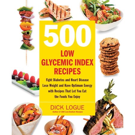 500 Low Glycemic Index Recipes : Fight Diabetes and Heart Disease, Lose Weight and Have Optimum Energy with Recipes That Let You Eat the Foods You Enjoy (Paperback)