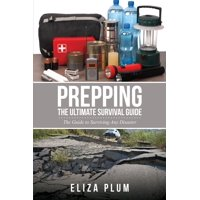 Prepping : The Ultimate Survival Guide: The Guide to Surviving Any Disaster