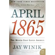 April 1865 : The Month That Saved America