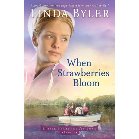 When Strawberries Bloom : A Novel Based On True Experiences From An Amish (The Client List Based On A True Story)