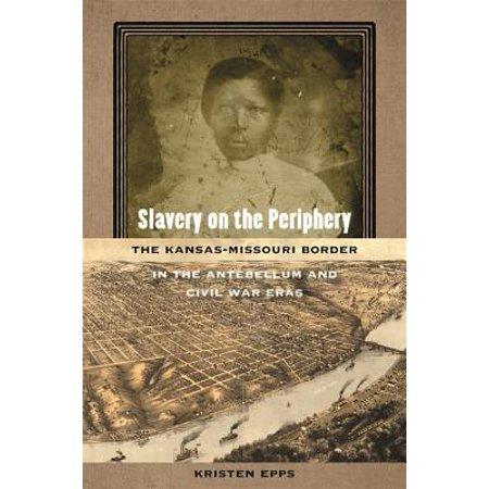 Slavery on the Periphery : The Kansas-Missouri Border in the Antebellum and Civil War