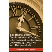 The Hague Peace Conferences : And Other International Conferences Concerning the Laws and Usages of War--Texts of Conventions with Commentaries