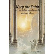 Keep the Faith : To Live and Be Heard from the Heavens Above