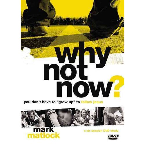 "Why Not Now?: You Don't Have to ""Grow Up"" to Follow Jesus: Six Sessions"