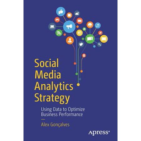 Social Media Analytics Strategy : Using Data to Optimize Business