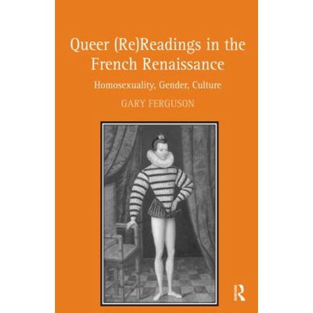 Queer  Re Readings In The French Renaissance  Homosexuality  Gender  Culture