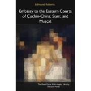 Embassy to the Eastern Courts of Cochin-China, Siam, and Muscat - eBook