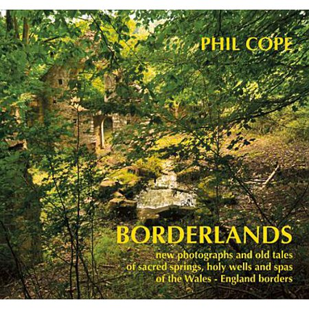 Borderlands : New Photographs and Old Tales of Sacred Springs, Holy Wells and Spas of the Wales–England (Sacred Spa)