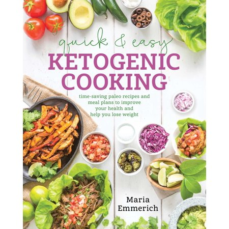 Quick & Easy Ketogenic Cooking : Meal Plans and Time Saving Paleo Recipes to Inspire Health and Shed Weight