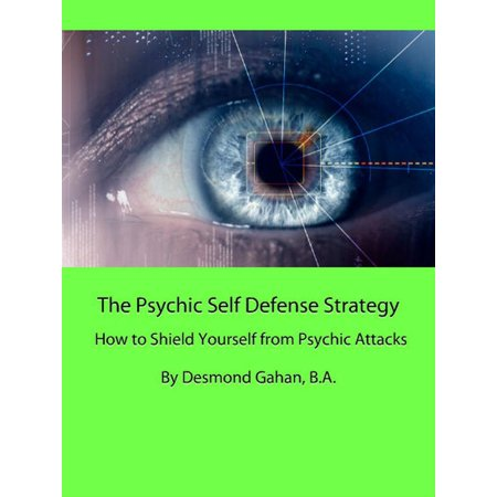 The Psychic Self Defense Strategy: How to Shield Yourself from Psychic Attacks -
